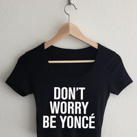 Don't Worry Be Yonce Women's Crop Top