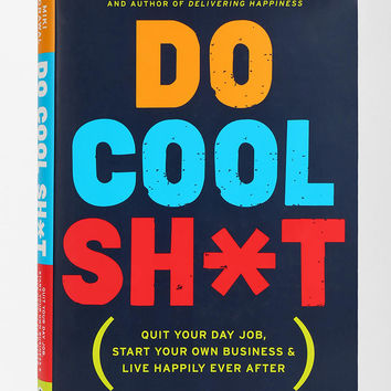 Do Cool Sh*t: Quit Your Day Job, Start Your Own Business, And Live Happily Ever After By Miki Agrawal  - Urban Outfitters