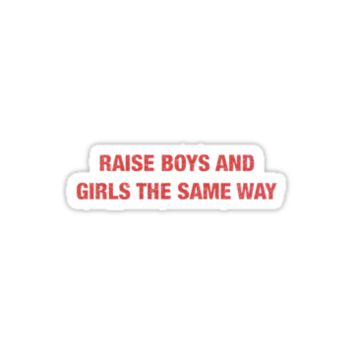 RAISE BOYS AND GIRLS THE SAME WAY by emilylogan