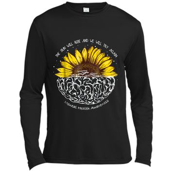 The Sun Will Rise And We Will Try Again Mental Health  Long Sleeve Moisture Absorbing Shirt