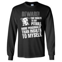 Beware I Take Insults To My Pitbull More Personally - Long Sleeve T-Shirt