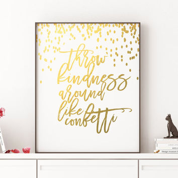 Throw Kindness Around Like Confetti Dorm Decor GOLD FOIL ART Typography Art Print Gold Foil Confetti Inspirational Quote Motivational Quote