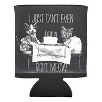Funny cat quote I just can't even right meow kitty Can Cooler