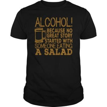 Alcohol because no great story ever started with someone eating a salad Premium Fitted Guys Tee