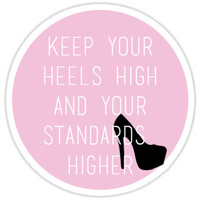 Keep Your Heels High and Your Standards Higher by emilystp23