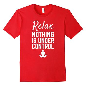 Relax Nothing Is Under Control Meditation Spiritual T-Shirt