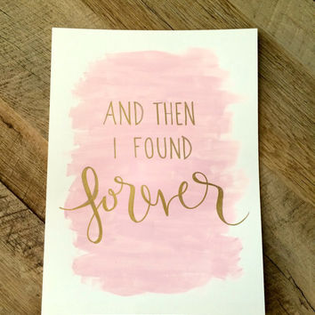 And then I found forever- hand lettered print