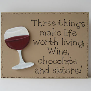 "Hand Painted Wooden Tan Funny Sister Sign, ""Three things make life worth living. Wine, chocolate and sisters."""